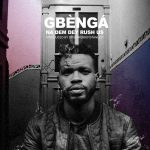 [Song] Gbèngá – Na Dem Dey Rush Us