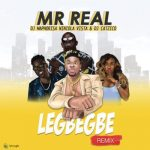 "Mr Real – ""Legbegbe (Remix)"" ft. DJ Maphorisa, Niniola, Vista & DJ Catzico"