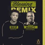"Music:-Skip – ""Blessing Remix"" ft. Duncan Mighty"