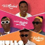 "Music:-DJ Khoded – ""Hullo"" f. Hypa, Airboy"