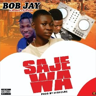 Bob Jay Ft Decoded x DJ Twisten - Saje Wa(Prod by Highclaz)