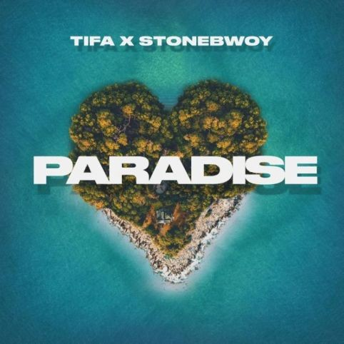 Tifa – Paradise Ft Stonebwoy (Prod. by Dre Day)