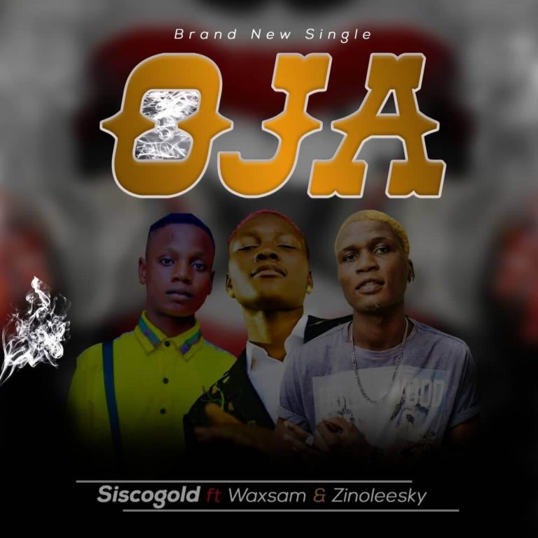 MUSIC : Sisco Gold - Oja Ft Zinoleesky Ft Waxsam