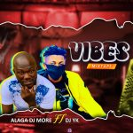 MIXTAPE : DJ YK BEAT FT DJ MORE ALAGA – VIBES MIX