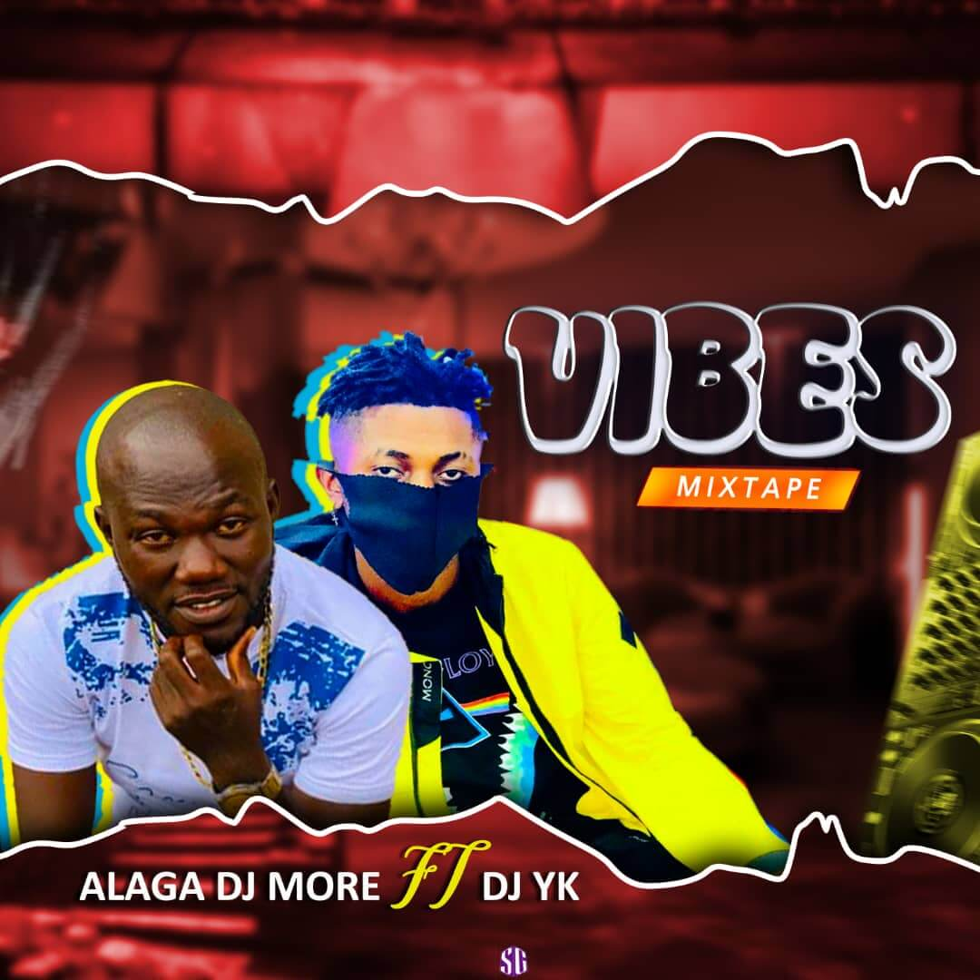 MIXTAPE : DJ YK BEAT FT DJ MORE ALAGA - VIBES MIX