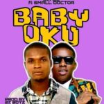 Sir Oc Ft Small Doctor – Baby Okwu