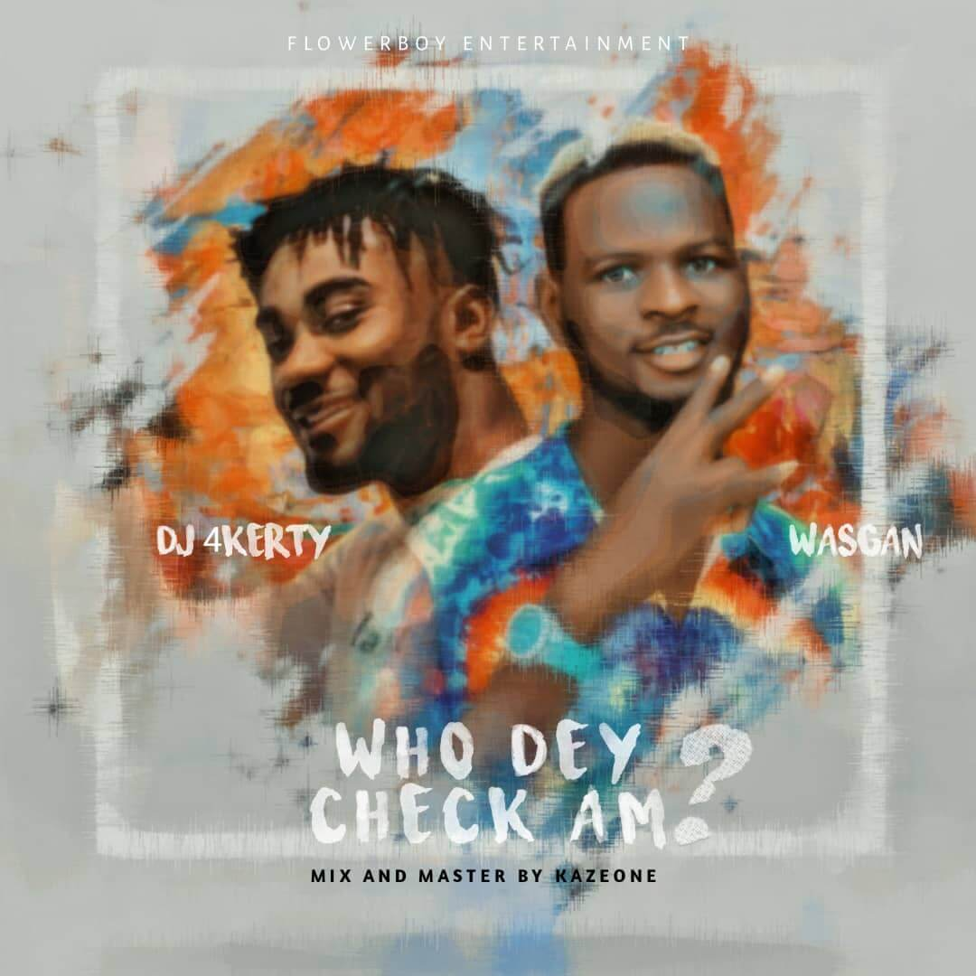 DJ 4kerty Ft Wasgan - Who Dey Check Am