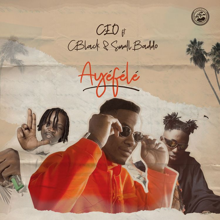 CEO Ft C Blvck & Small Baddo – Ayefele