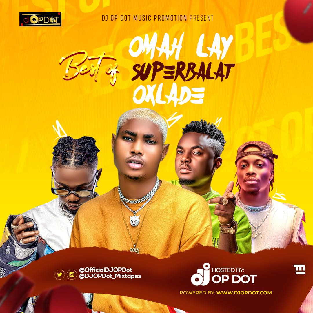 HOTMIX: DJ OP Dot – Best Of Omah Lay, Superbalat & Oxlade Mix