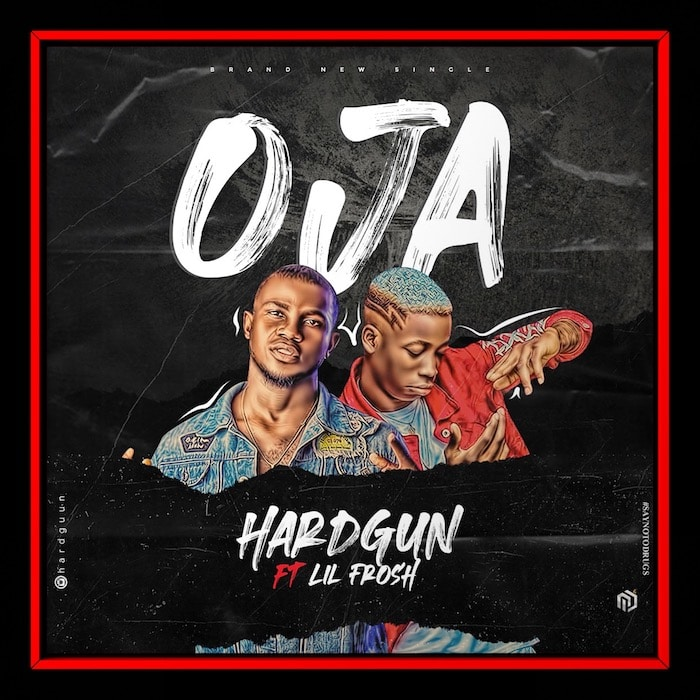 [Music] Hardgun ft. Lil Frosh – Oja Mp3