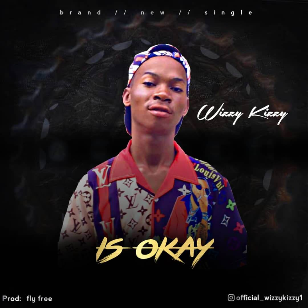 MUSIC : Wizzykizzy - Is Okay