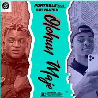 MUSIC : Portable Ft Sir Nupex - Olohun Maje
