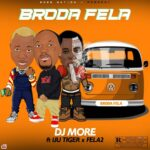 DJ More – Broda Fela Ft Fela 2 x Iju Tiger