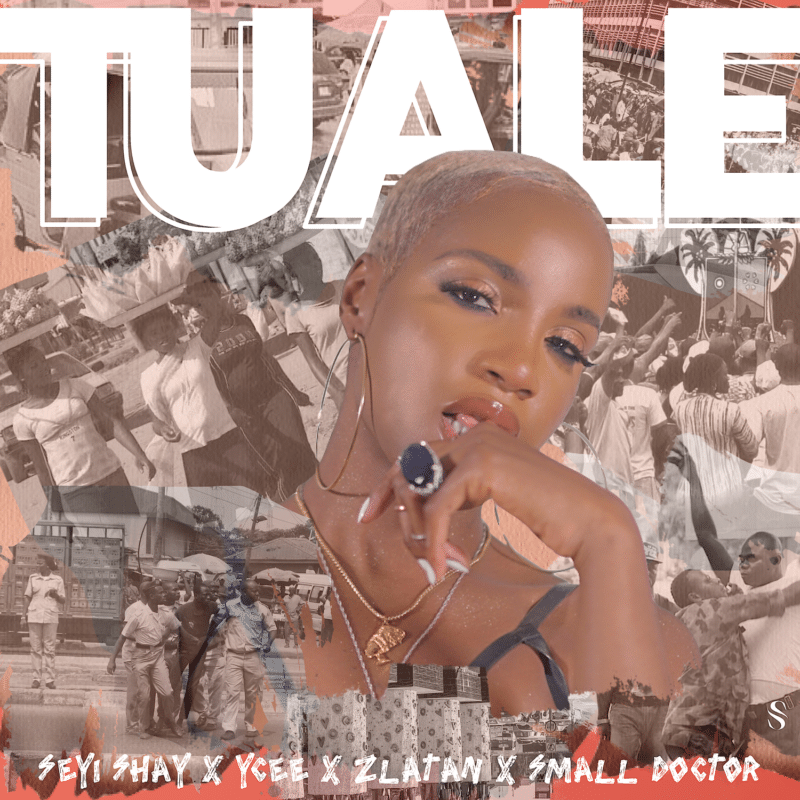 "Seyi Shay – ""Tuale"" ft. Ycee, Zlatan, Small Doctor"