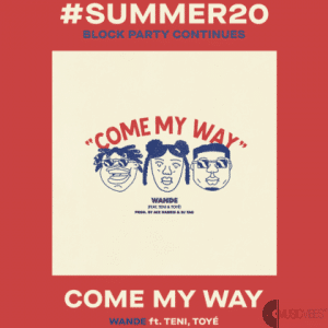 Wande ft. Teni & Toye – Come My Way