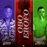 Fela 2 – Obo Erofo( Ijebu Version) Ft Jazkid