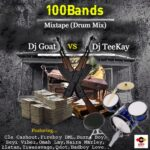[HOT MIX] Dj Goat Vs Dj Teekay – 100Bands Mixtape (Drum Mix)