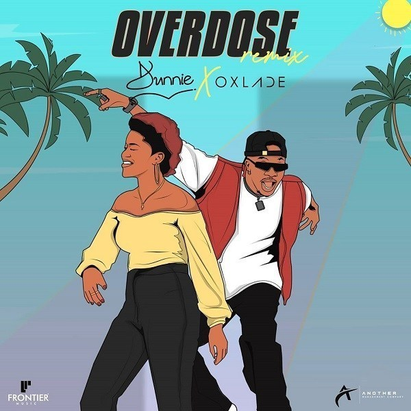 MUSIC: Dunnie Ft. Oxlade – Overdose (Remix)