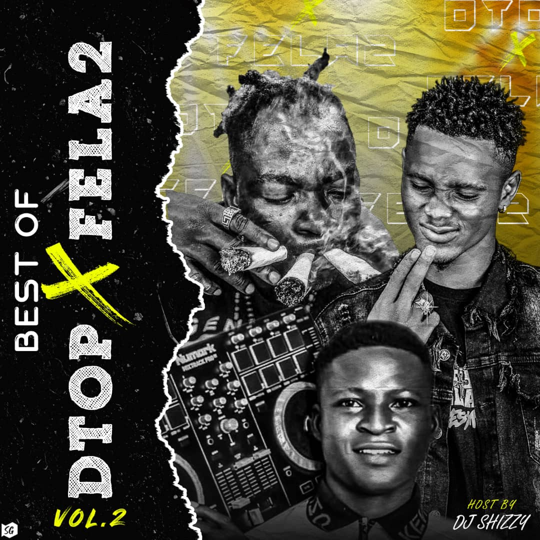 [Mixtape] Dj Shizzy - Best Of Dtop X Fela2 Vol2