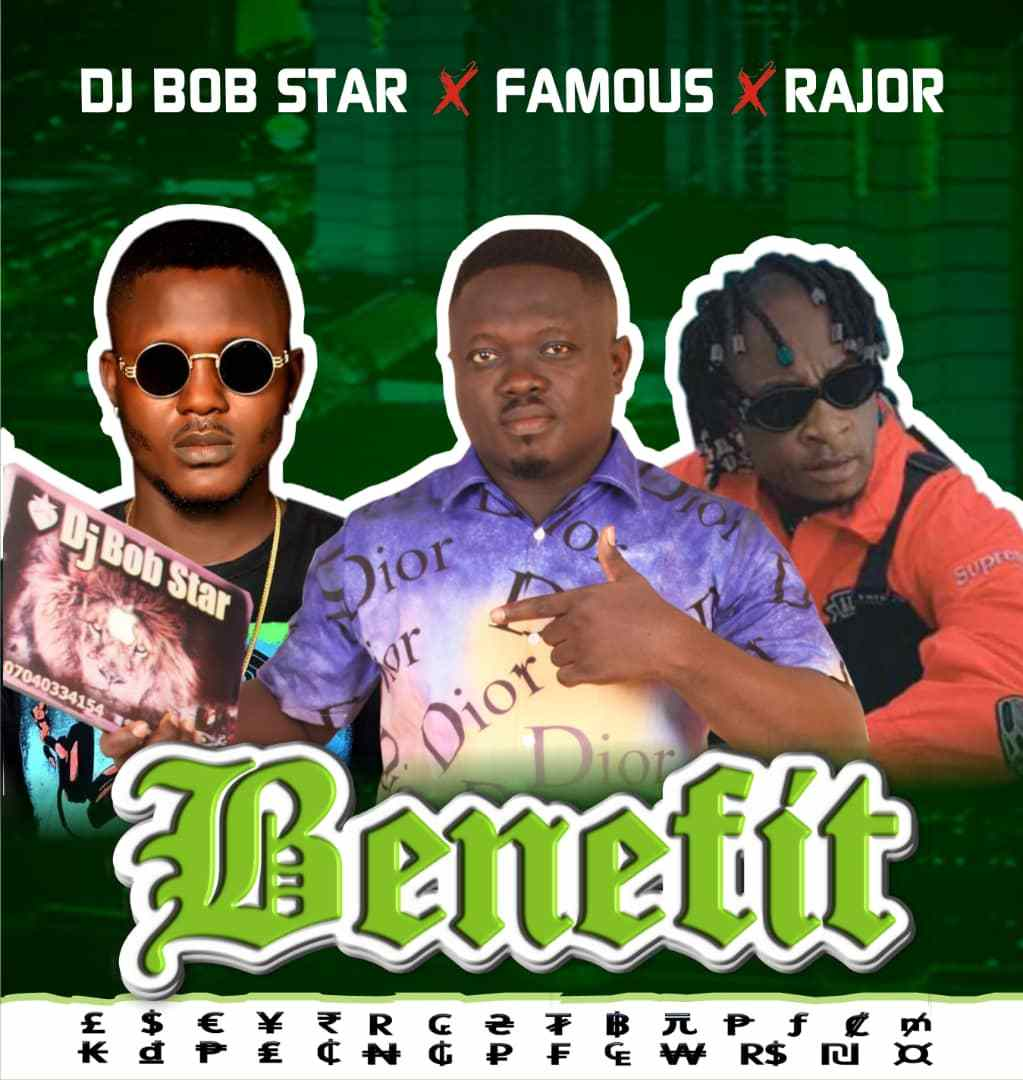 DOWNLOAD MP3: Dj Bob Star Ft. Razor & Famous Igboro – Benefit