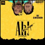 [Mixtape]Qdot Ft DJ Chicken – Ah Freestyle Mix