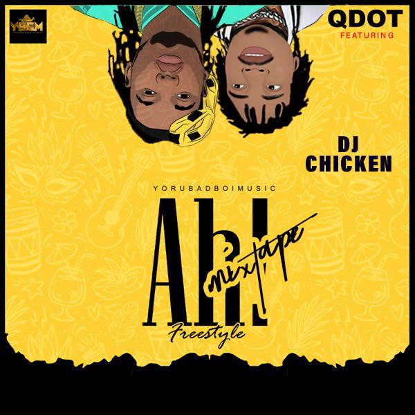 [Mixtape]Qdot Ft DJ Chicken - Ah Freestyle Mix
