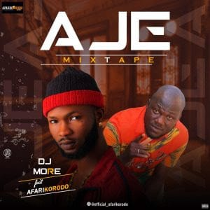 [Mixtape] Dj More Alaga Ft. Afarikorodo – Aje Mixtape