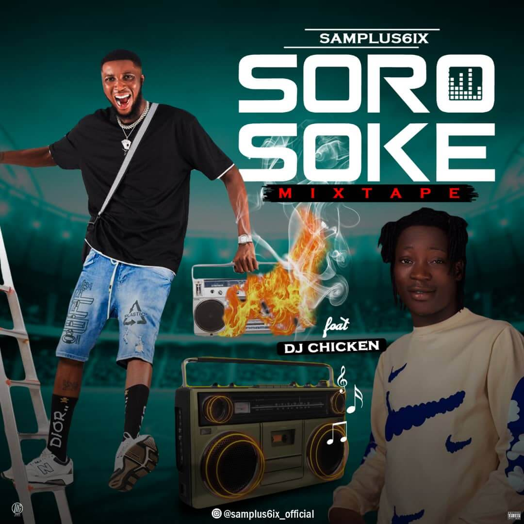 [Mixtape] Samplus6ix Ft Dj Chicken - Soro Soke