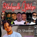 [Mixtape] DJ Shadow Ft Sweetloaded – Unstoppable Mix