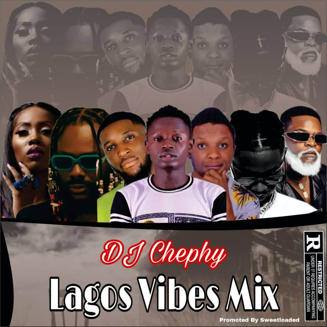 [Mixtape] DJ Chephy Ft Sweetloaded - Lagos Vibes Mix