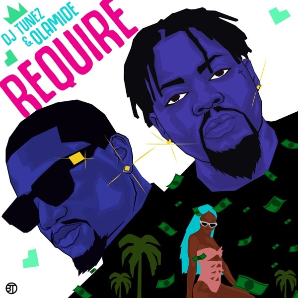 DJ Tunez ft. Olamide – Require