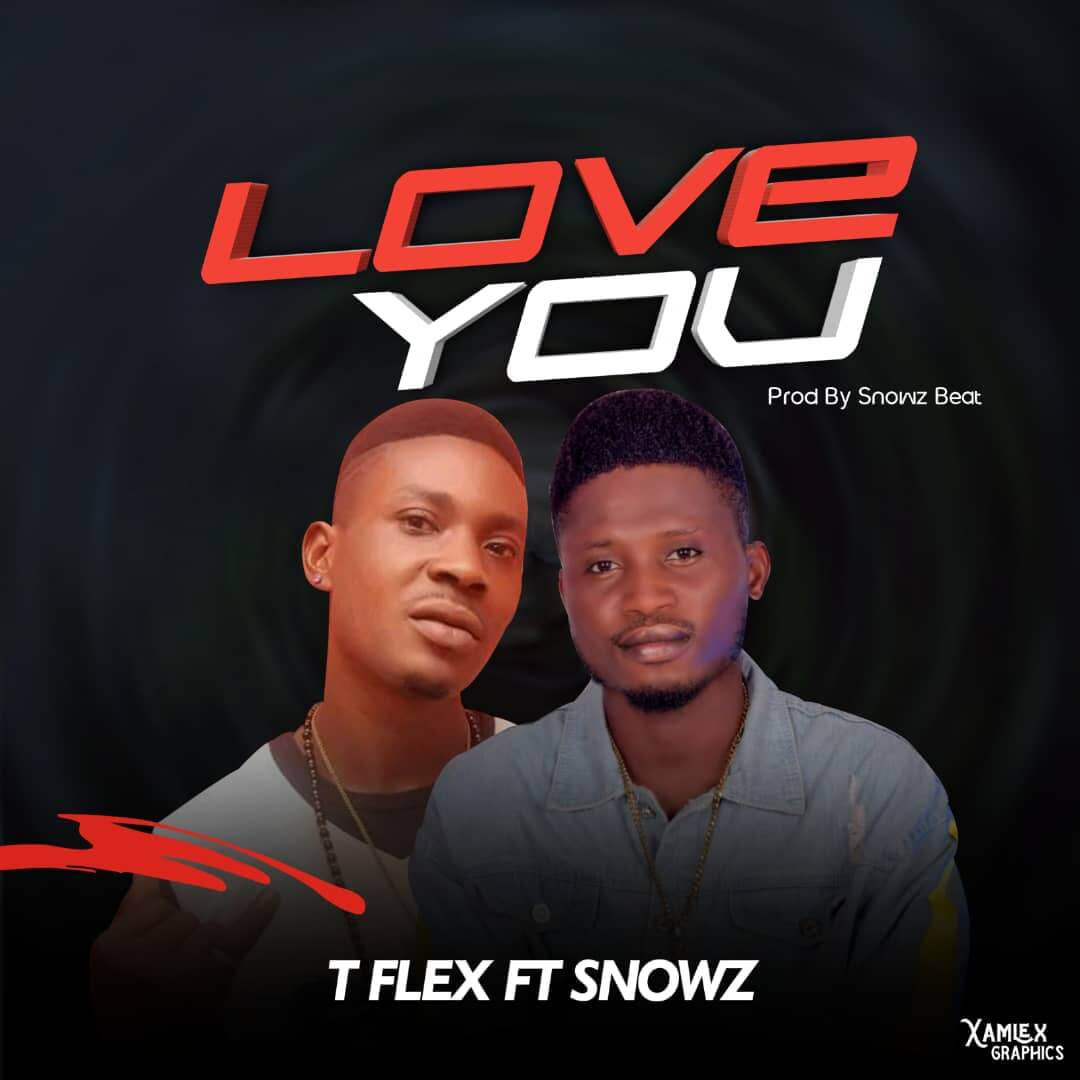 T Flex Ft Snowz - Love You(Prod By Snowz Beat)