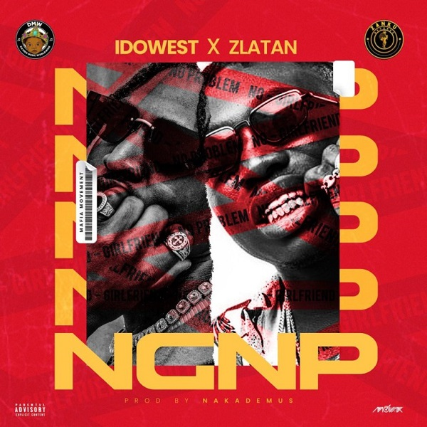 Idowest ft. Zlatan – NGNP (No Girlfriend No Problem)