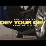 YBK – DEY YOUR DEY  FT ZLATAN