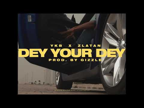 YBK - DEY YOUR DEY  FT ZLATAN