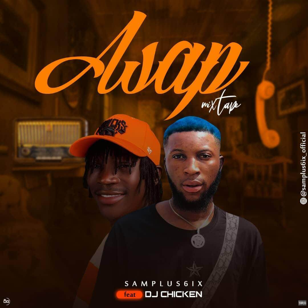 [Mixtape] Dj Chicken ft Samplus6ix - Asap Mix