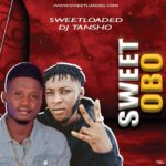 Sweetloaded Ft DJ Tansho – Sweet Obo Refix