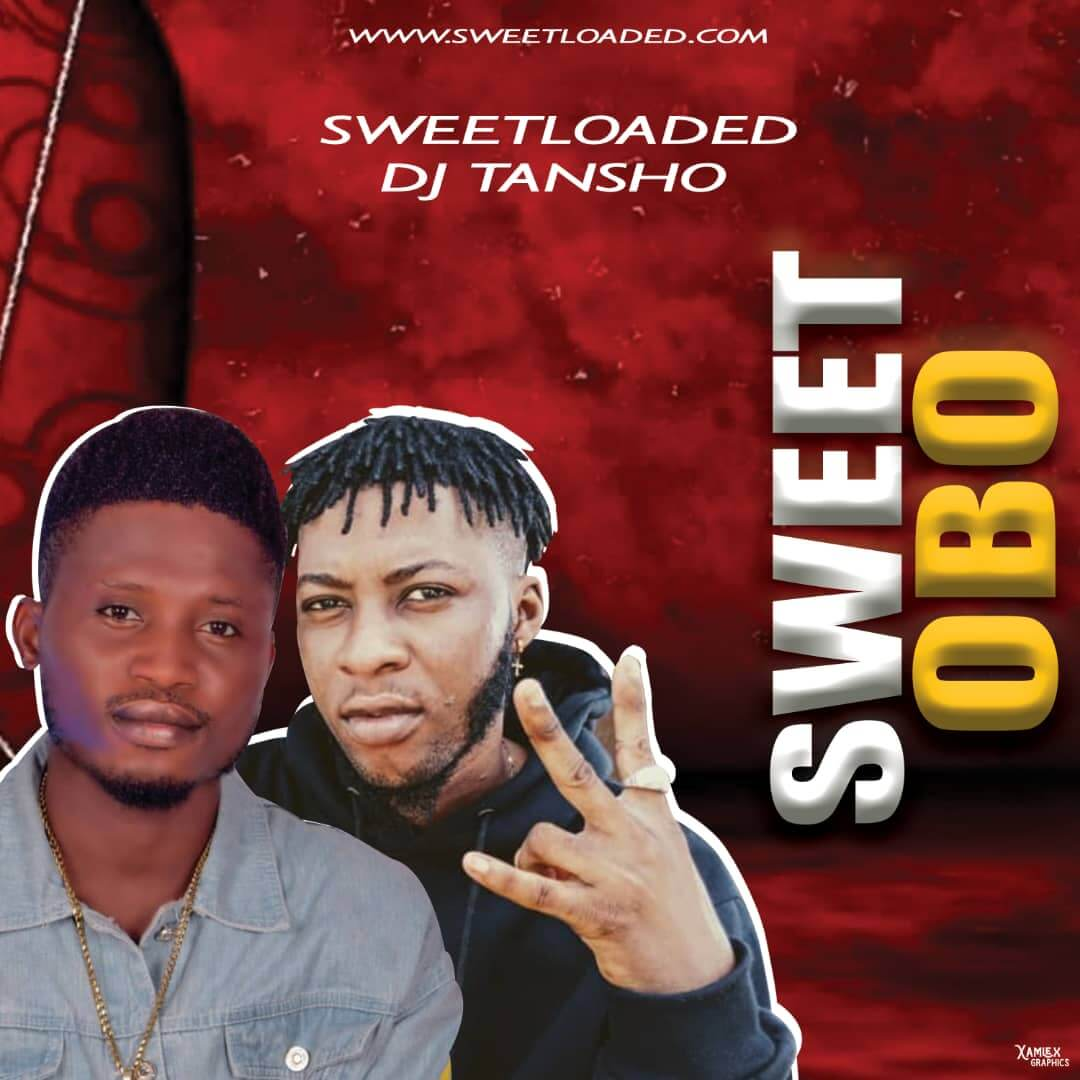 Sweetloaded Ft DJ Tansho - Sweet Obo Refix