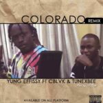 Yung Effissy – Colorado Remix Ft C Blvck & Tunexbee