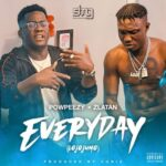 Powpeezy – Everyday (Lolojumo) ft Zlatan