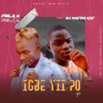 [Refix] Fela 2 Ft Dj Mayor Kay – Igbe Yii Po