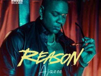 Ajaeze – Reason (Prod By. Masterkraft)