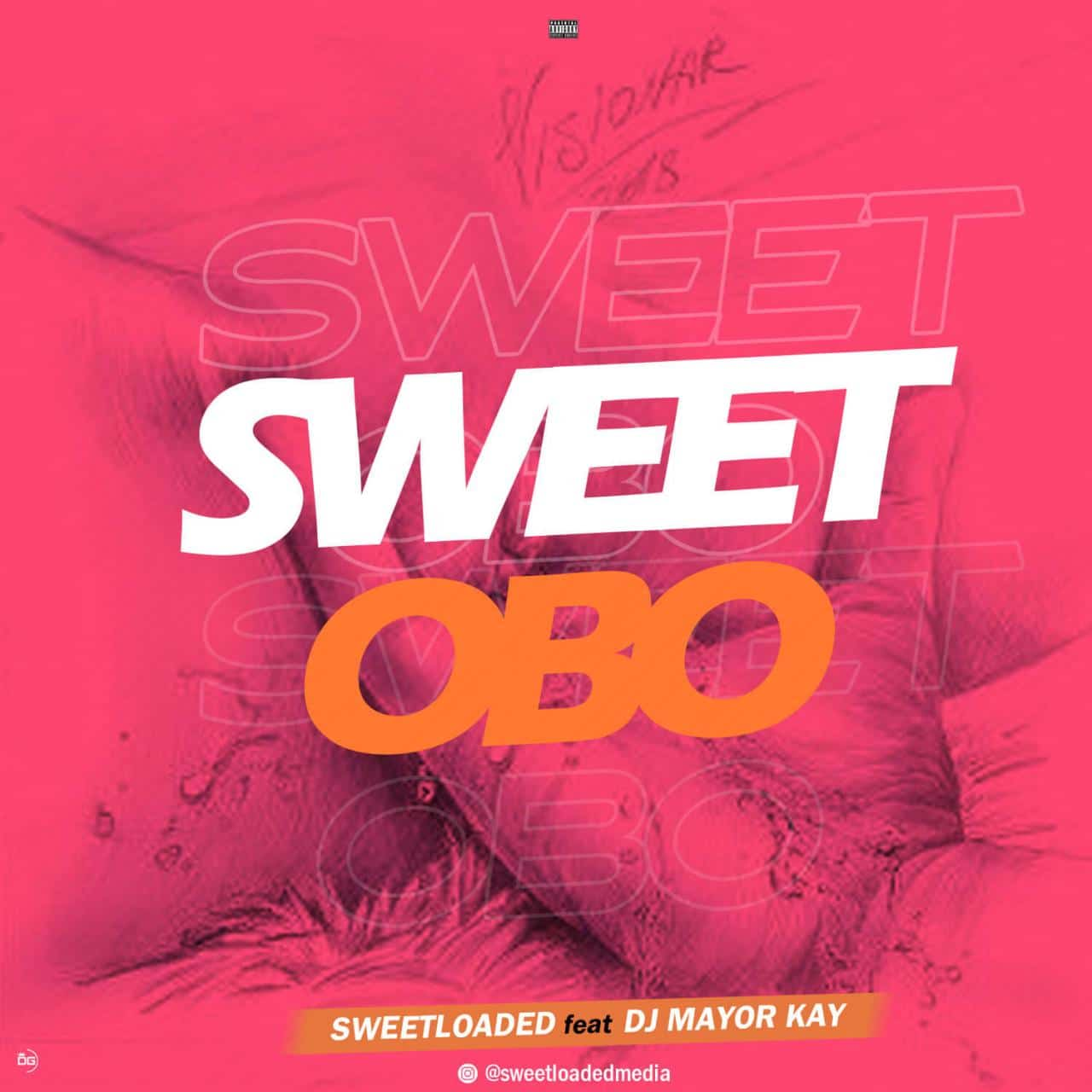 Sweetloaded Ft Dj Mayor Kay - Sweet Obo Refix